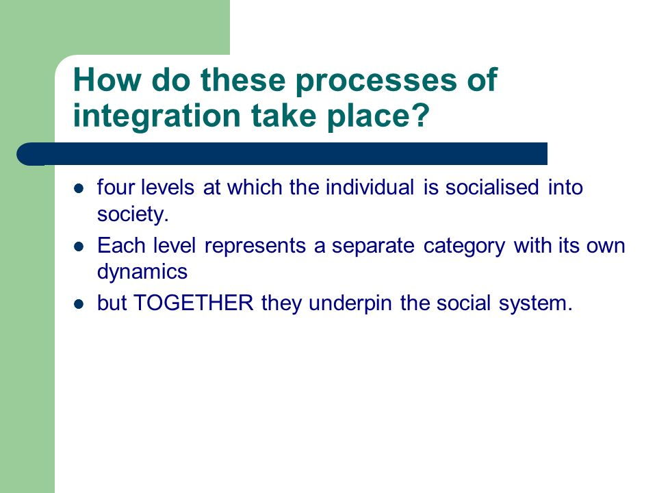 How do these processes of integration take place