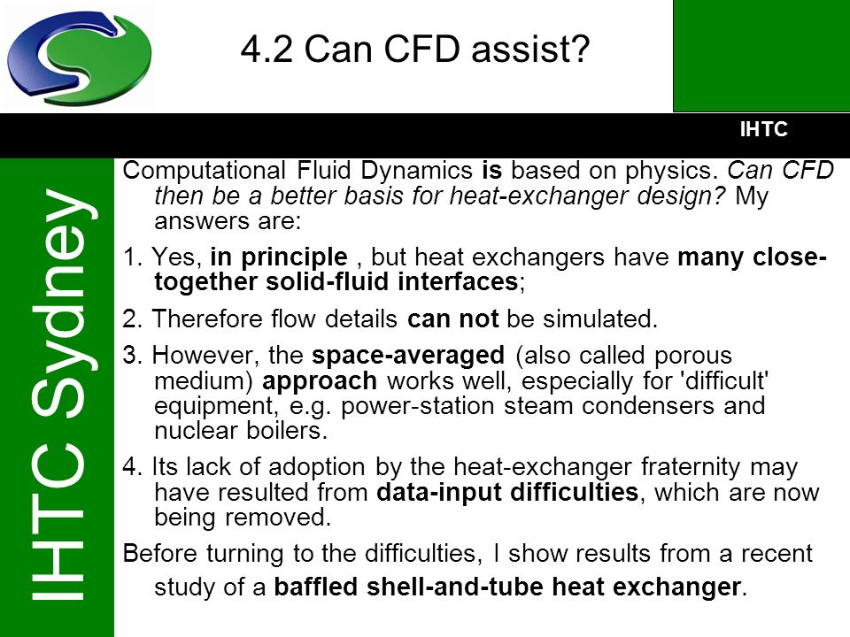 4.2 Can CFD assist Computational Fluid Dynamics is based on physics. Can CFD then be a better basis for heat-exchanger design My answers are: