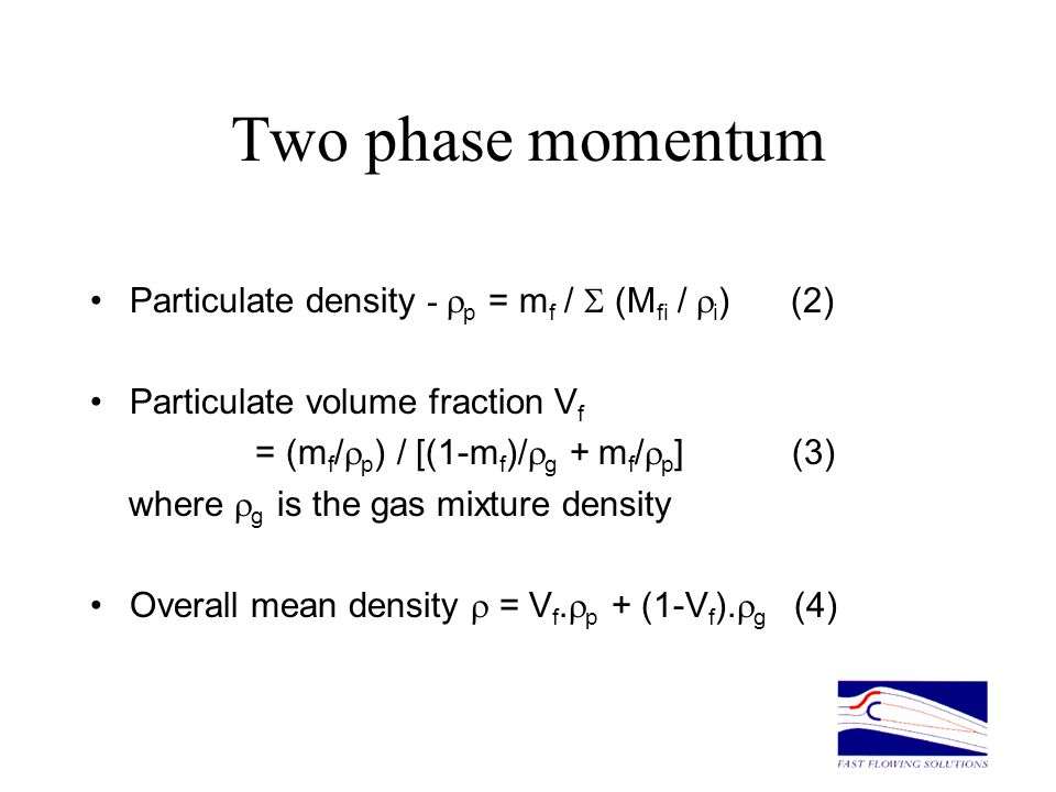 Two phase momentum Particulate density - rp = mf / S (Mfi / ri) (2)