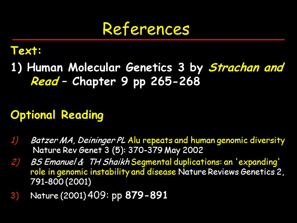 References Text: 1) Human Molecular Genetics 3 by Strachan and Read – Chapter 9 pp 265-268. Optional Reading.