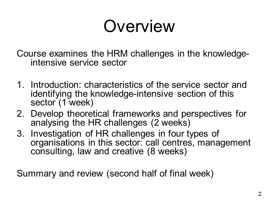 Overview Course examines the HRM challenges in the knowledge-intensive service sector.