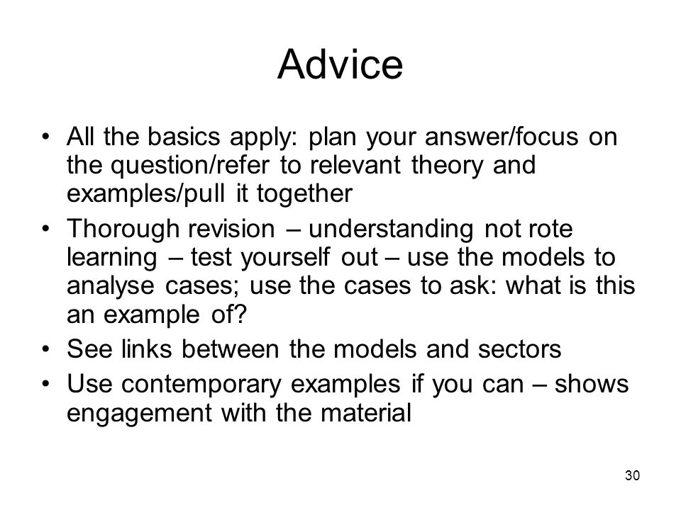 Advice All the basics apply: plan your answer/focus on the question/refer to relevant theory and examples/pull it together.