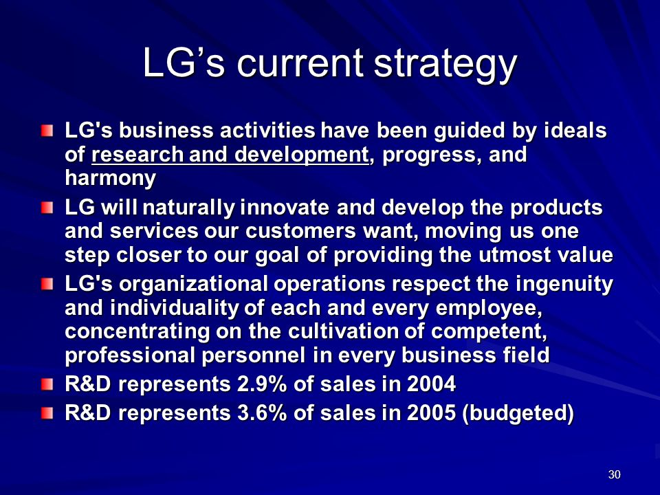 LG's current strategy LG s business activities have been guided by ideals of research and development, progress, and harmony.