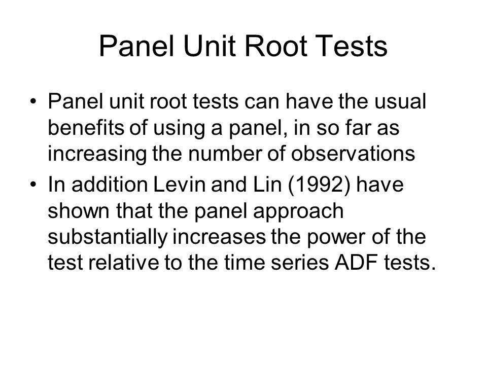 Panel Unit Root Tests Panel unit root tests can have the usual benefits of using a panel, in so far as increasing the number of observations.