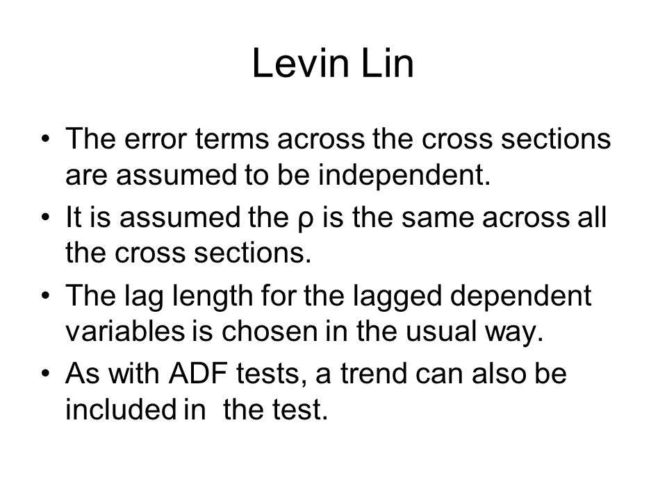 Levin Lin The error terms across the cross sections are assumed to be independent. It is assumed the ρ is the same across all the cross sections.