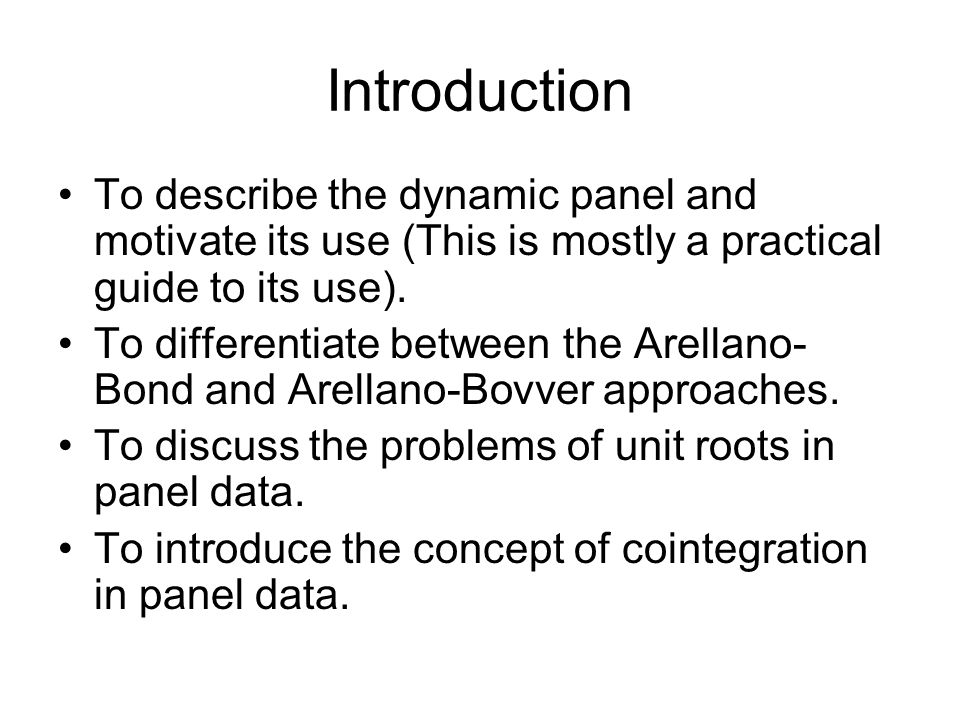 Introduction To describe the dynamic panel and motivate its use (This is mostly a practical guide to its use).