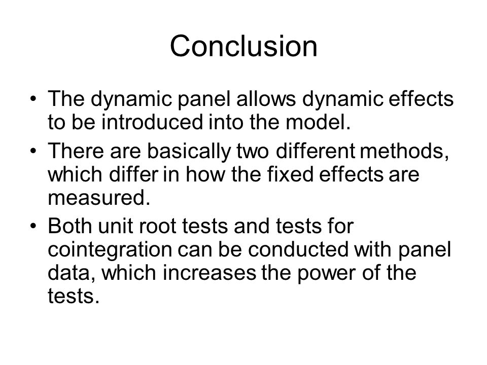 Conclusion The dynamic panel allows dynamic effects to be introduced into the model.