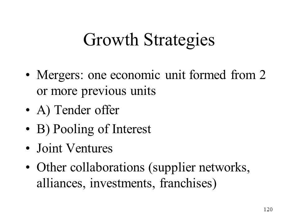 Growth Strategies Mergers: one economic unit formed from 2 or more previous units. A) Tender offer.
