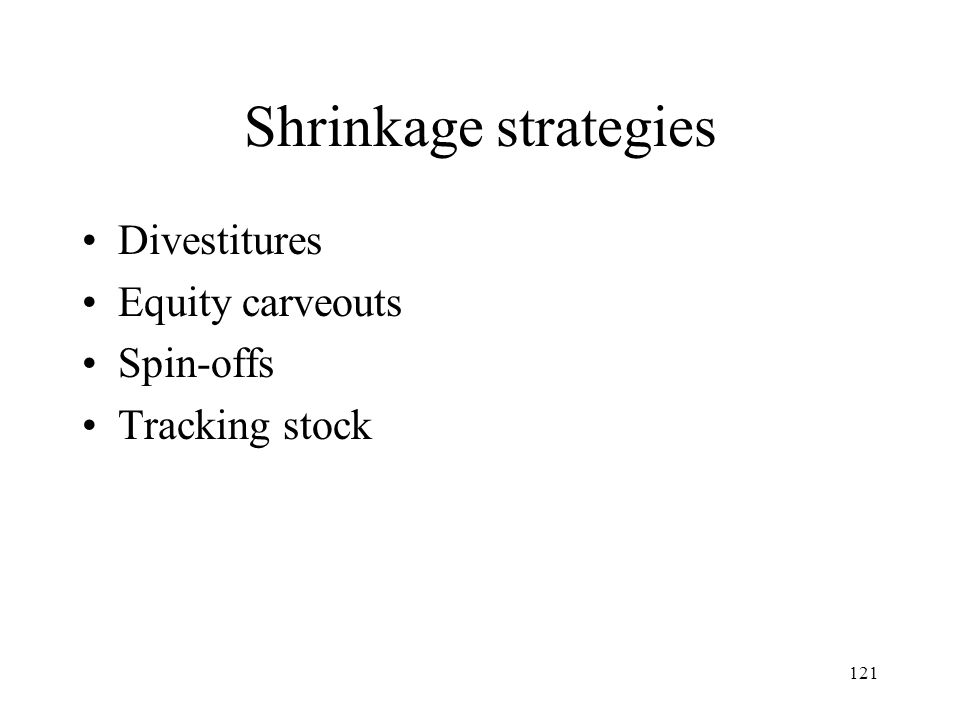 Shrinkage strategies Divestitures Equity carveouts Spin-offs
