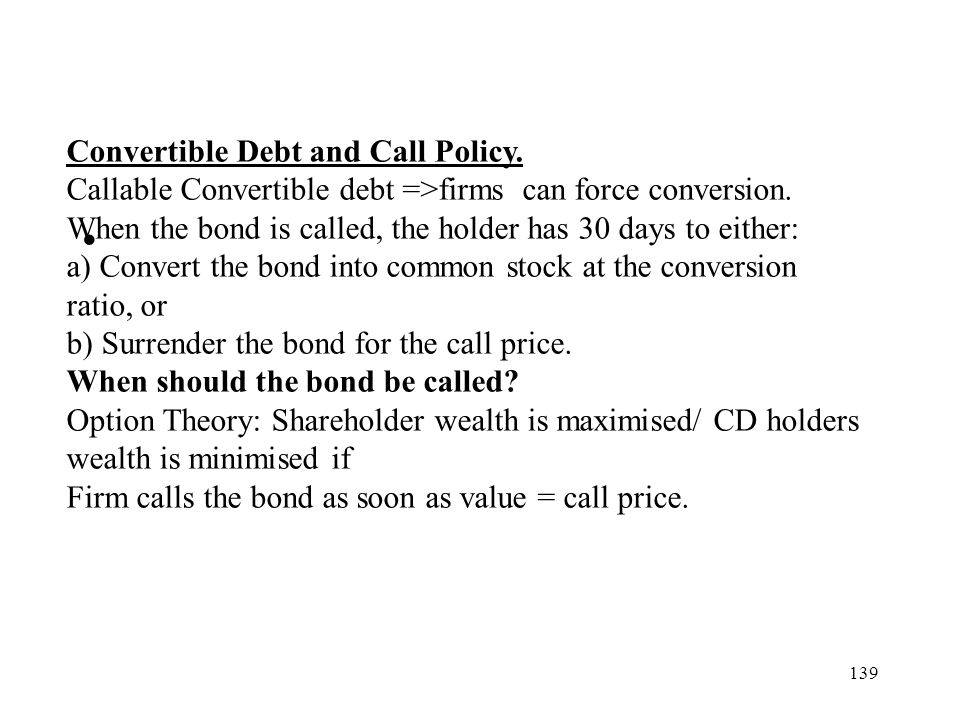 Convertible Debt and Call Policy.