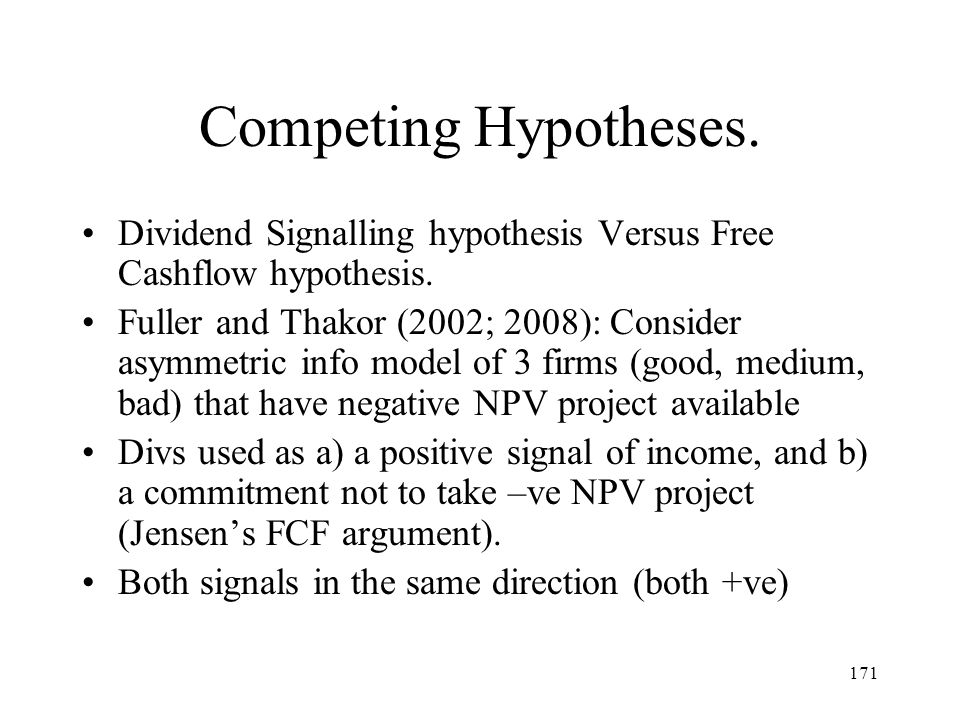 Competing Hypotheses. Dividend Signalling hypothesis Versus Free Cashflow hypothesis.