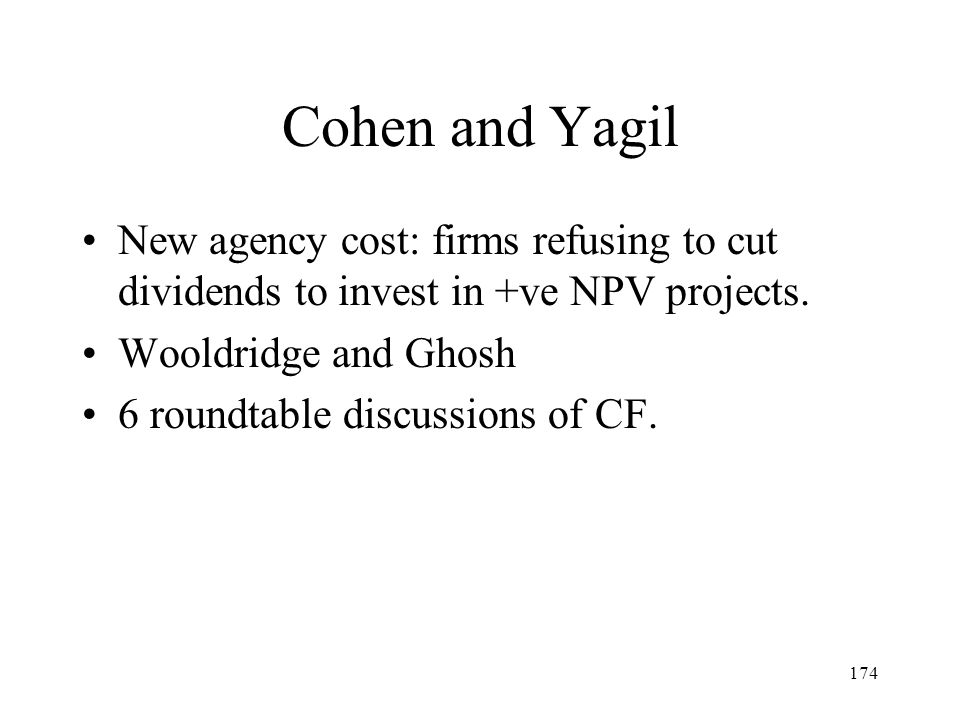 Cohen and Yagil New agency cost: firms refusing to cut dividends to invest in +ve NPV projects. Wooldridge and Ghosh.
