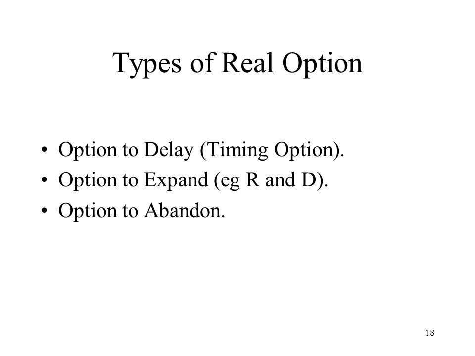 Types of Real Option Option to Delay (Timing Option).