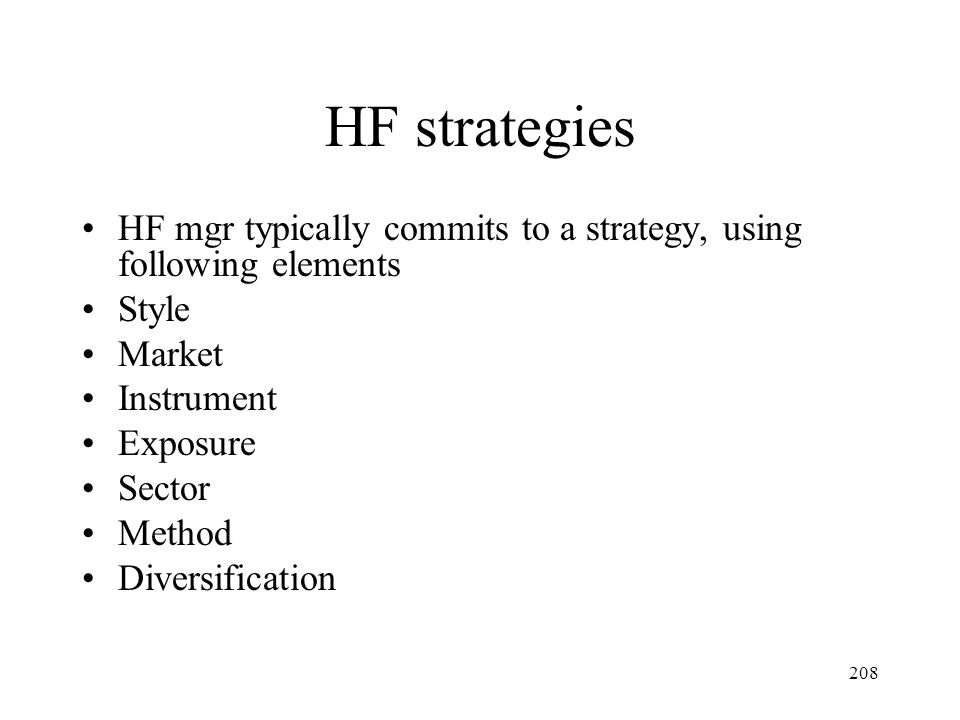HF strategies HF mgr typically commits to a strategy, using following elements. Style. Market. Instrument.