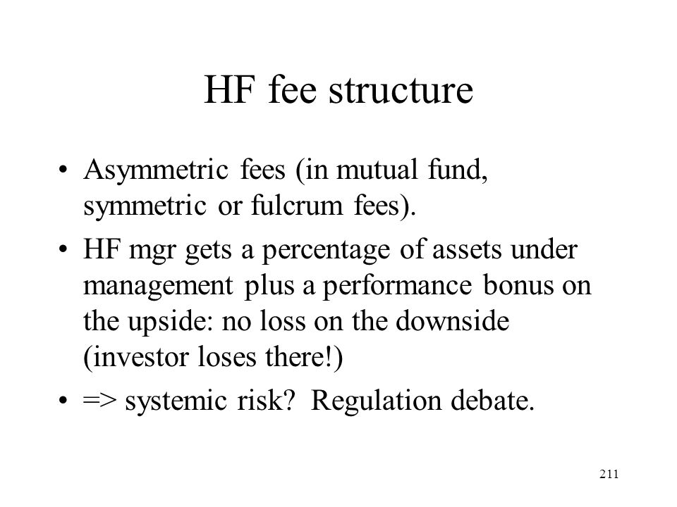 HF fee structure Asymmetric fees (in mutual fund, symmetric or fulcrum fees).
