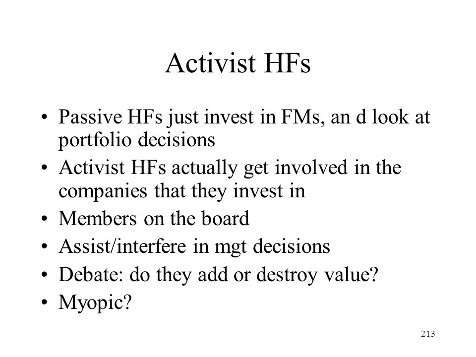 Activist HFs Passive HFs just invest in FMs, an d look at portfolio decisions.