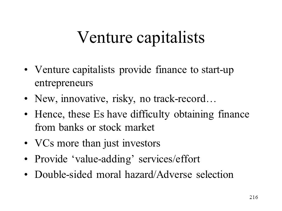 Venture capitalists Venture capitalists provide finance to start-up entrepreneurs. New, innovative, risky, no track-record…