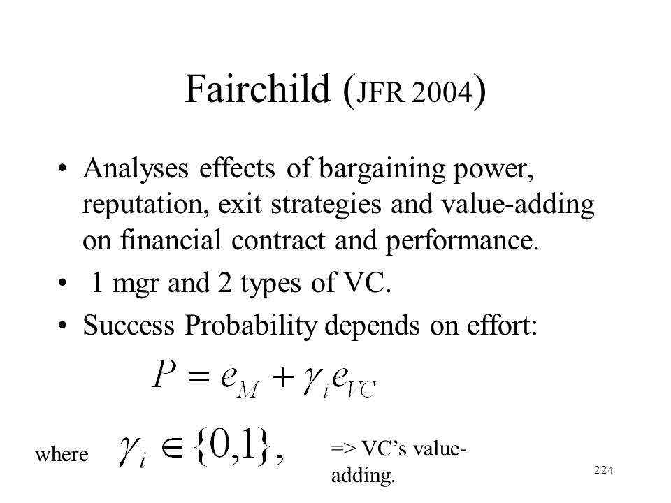 Fairchild (JFR 2004) Analyses effects of bargaining power, reputation, exit strategies and value-adding on financial contract and performance.