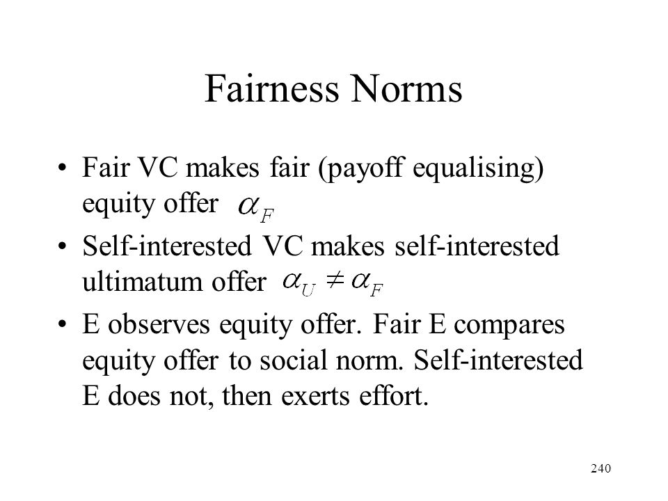 Fairness Norms Fair VC makes fair (payoff equalising) equity offer