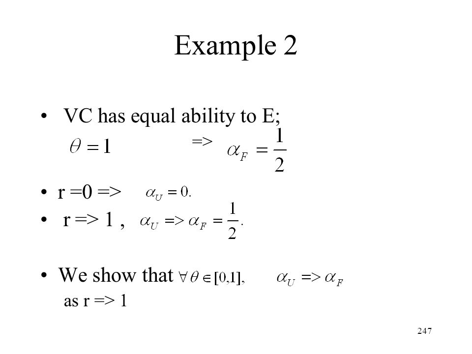 Example 2 VC has equal ability to E; r =0 => r => 1 ,