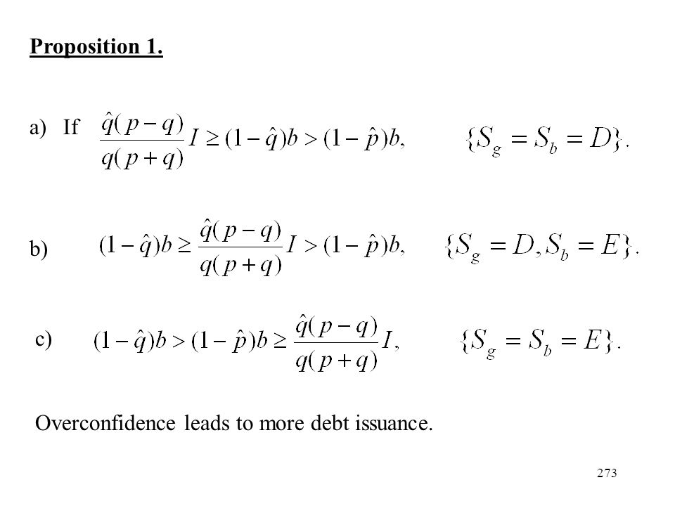 Proposition 1. If c) Overconfidence leads to more debt issuance.