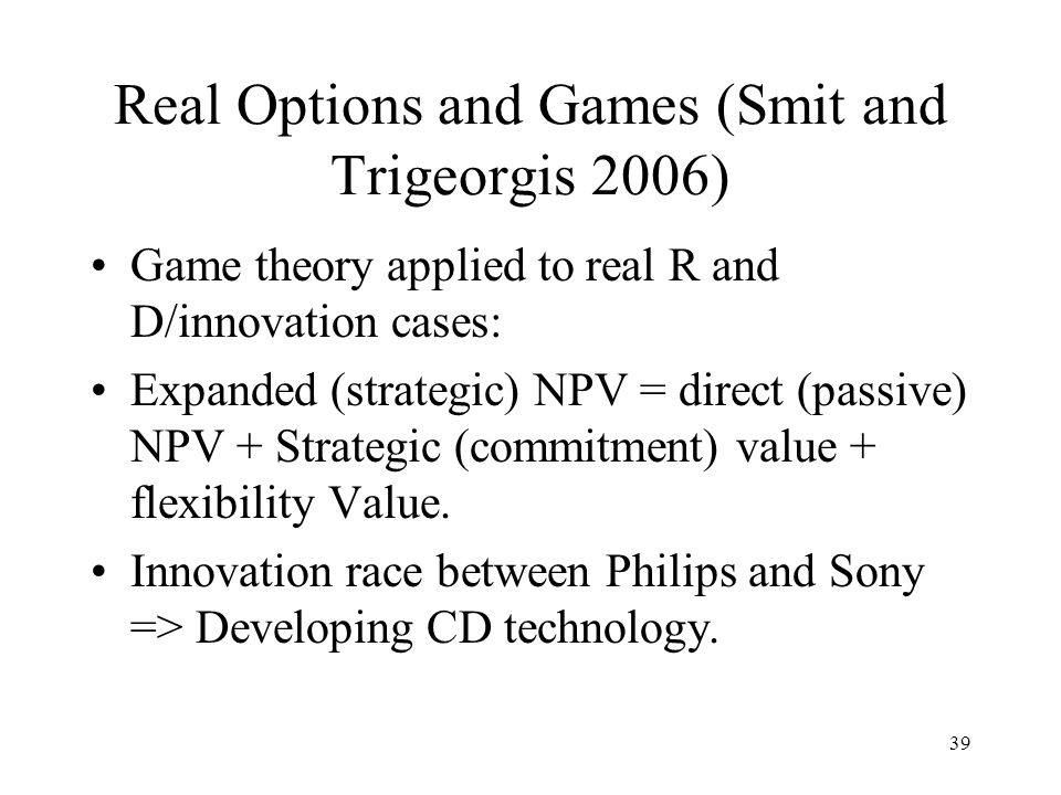 Real Options and Games (Smit and Trigeorgis 2006)