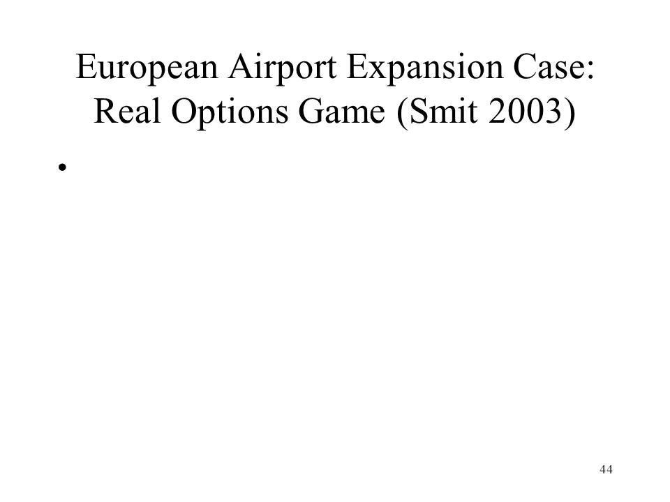 European Airport Expansion Case: Real Options Game (Smit 2003)