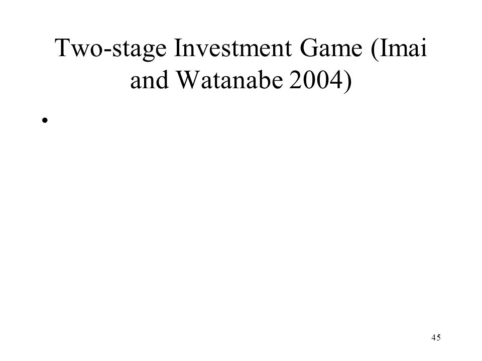 Two-stage Investment Game (Imai and Watanabe 2004)