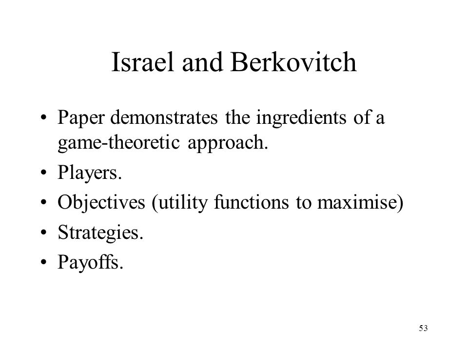 Israel and Berkovitch Paper demonstrates the ingredients of a game-theoretic approach. Players. Objectives (utility functions to maximise)