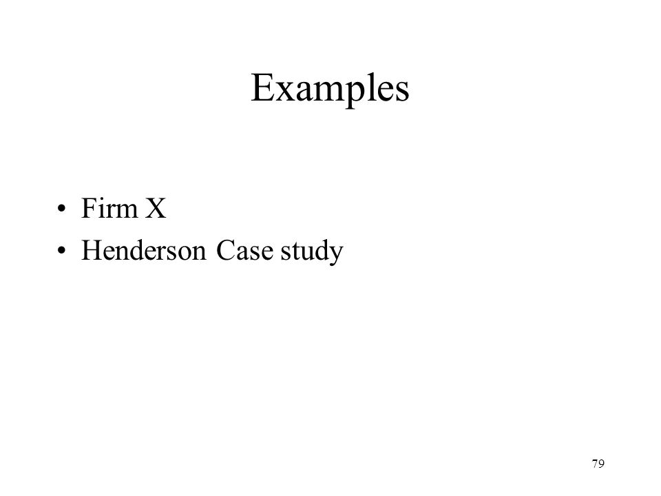 Examples Firm X Henderson Case study