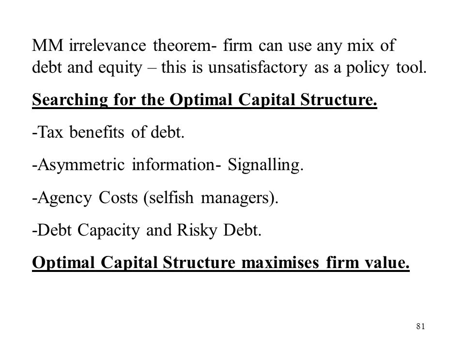 MM irrelevance theorem- firm can use any mix of debt and equity – this is unsatisfactory as a policy tool.