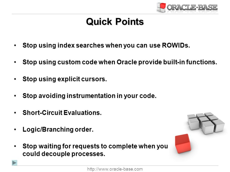 Quick Points Stop using index searches when you can use ROWIDs.