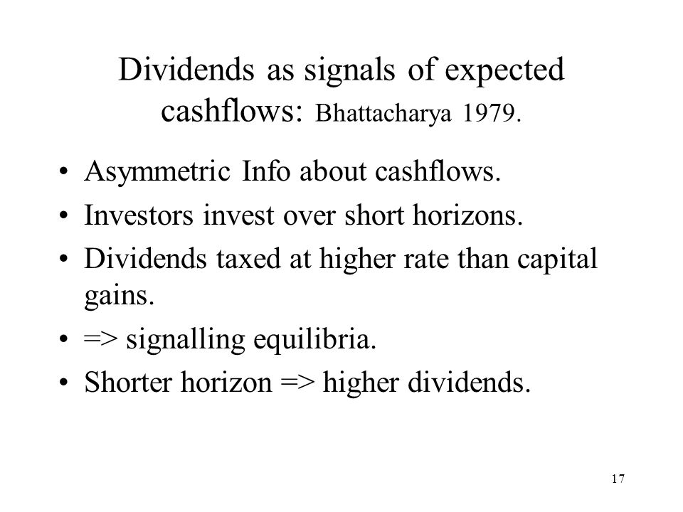 Dividends as signals of expected cashflows: Bhattacharya 1979.