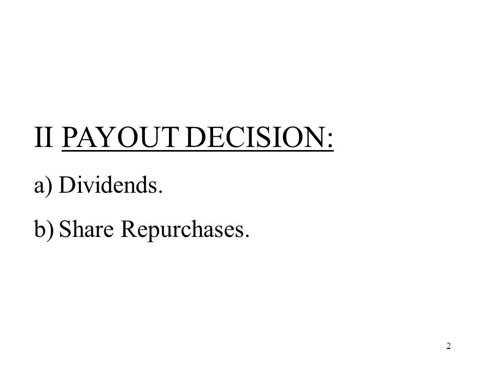 II PAYOUT DECISION: Dividends. Share Repurchases.