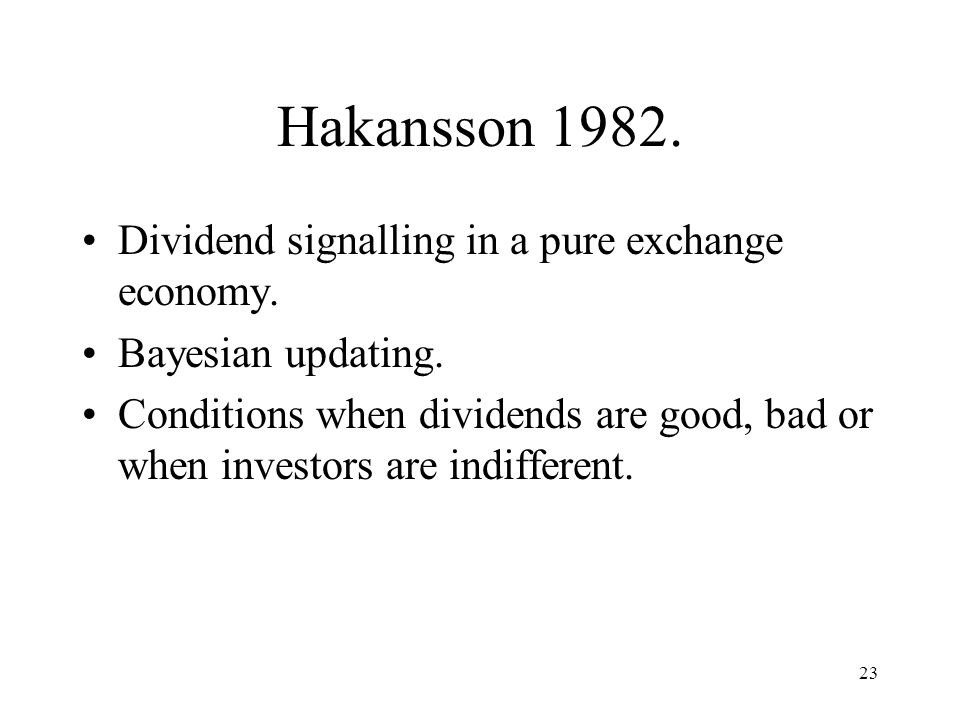 Hakansson Dividend signalling in a pure exchange economy.