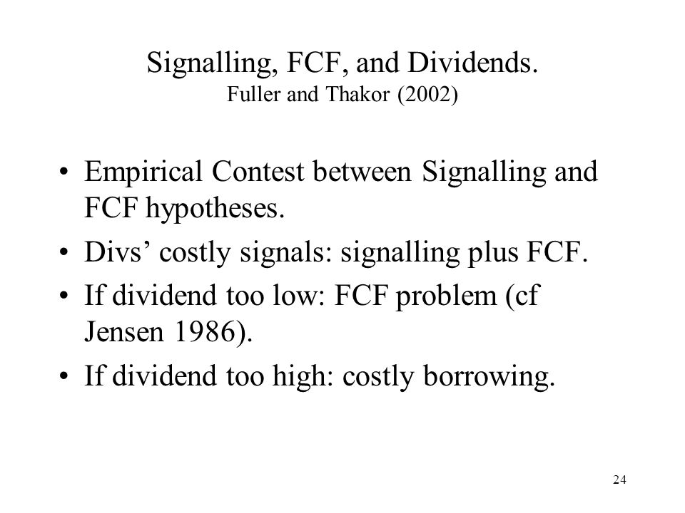 Signalling, FCF, and Dividends. Fuller and Thakor (2002)