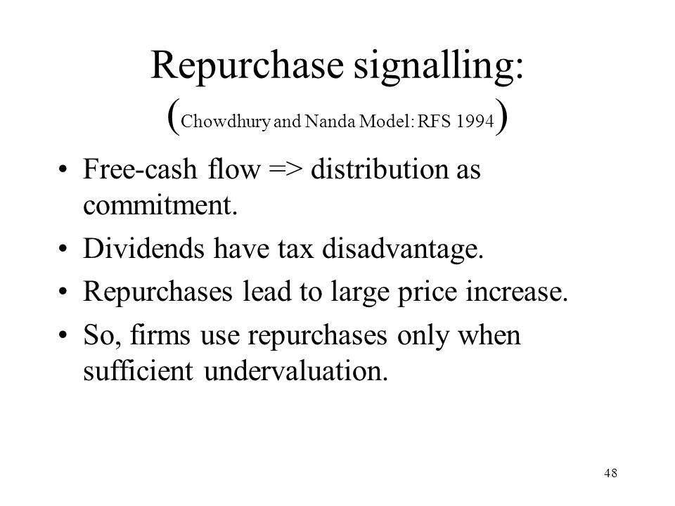 Repurchase signalling: (Chowdhury and Nanda Model: RFS 1994)