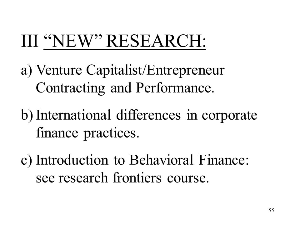 III NEW RESEARCH: Venture Capitalist/Entrepreneur Contracting and Performance. International differences in corporate finance practices.