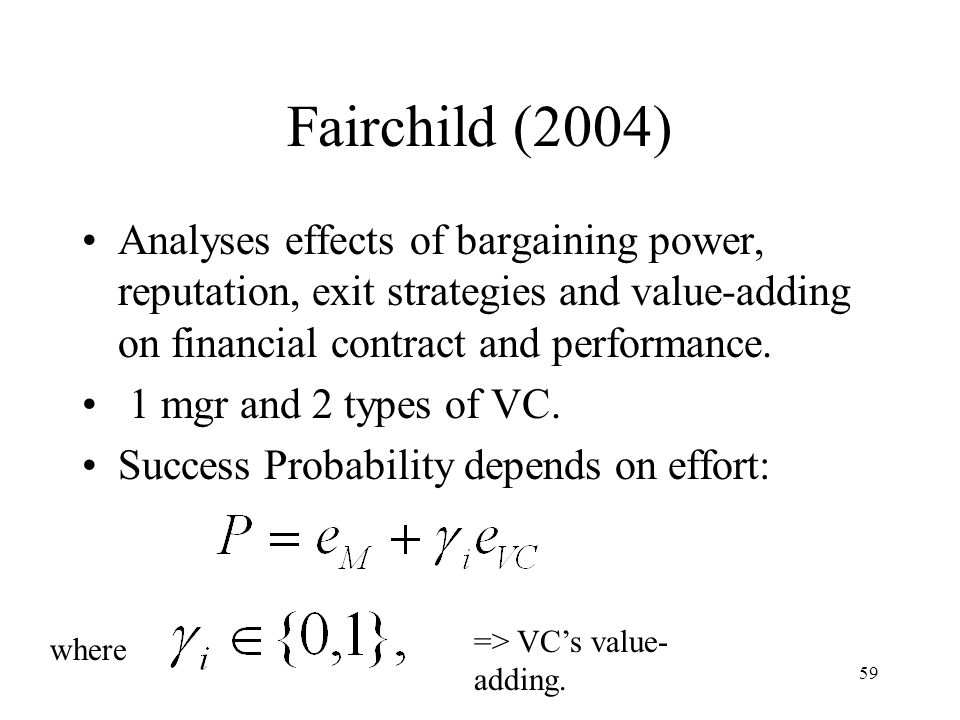 Fairchild (2004) Analyses effects of bargaining power, reputation, exit strategies and value-adding on financial contract and performance.