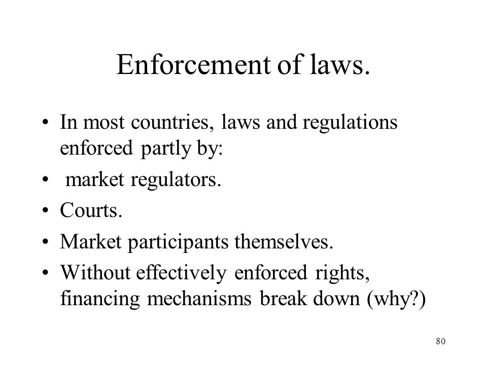 Enforcement of laws. In most countries, laws and regulations enforced partly by: market regulators.