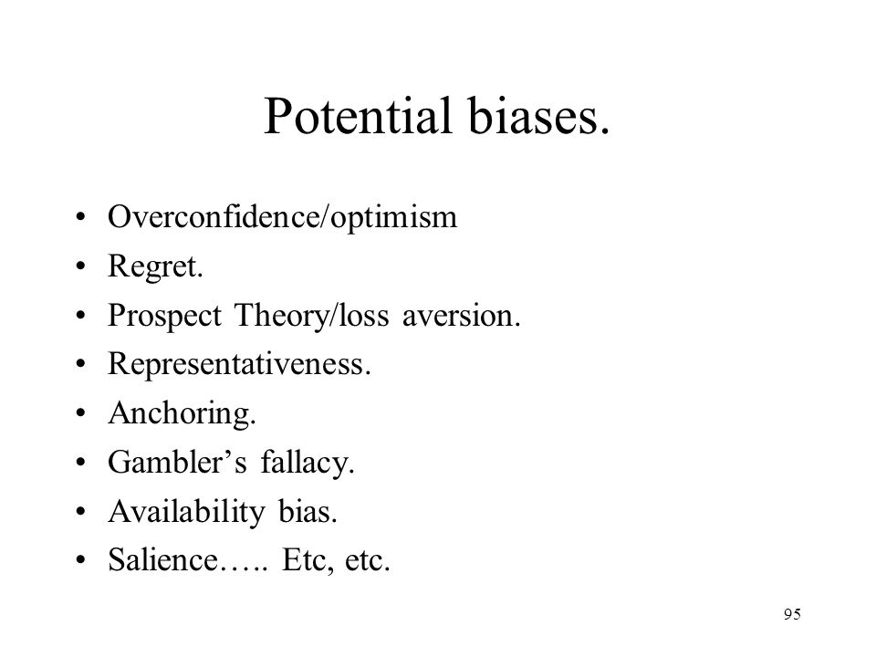 Potential biases. Overconfidence/optimism Regret.