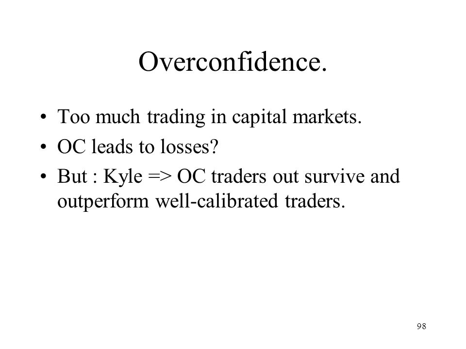 Overconfidence. Too much trading in capital markets.