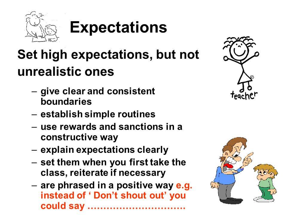 Expectations Set high expectations, but not unrealistic ones