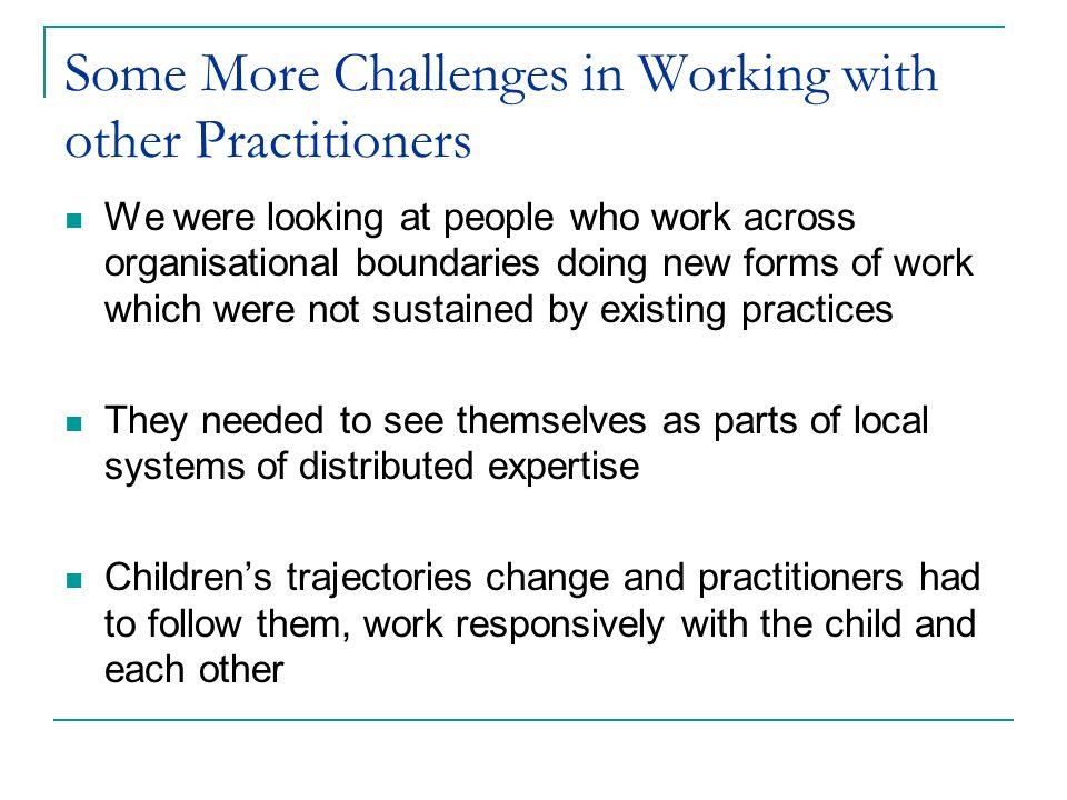 Some More Challenges in Working with other Practitioners