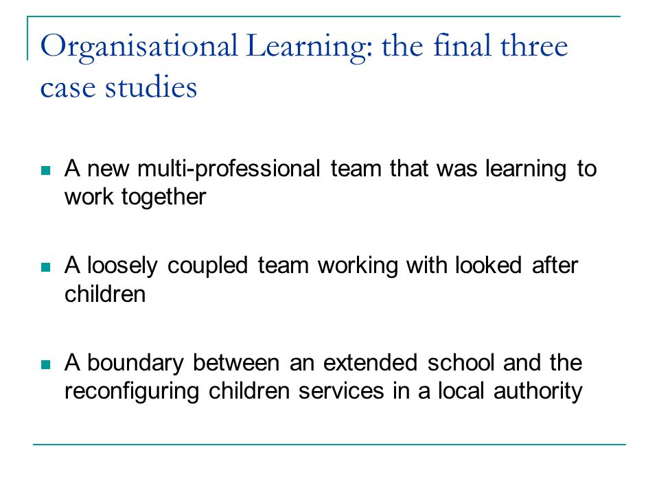 Organisational Learning: the final three case studies