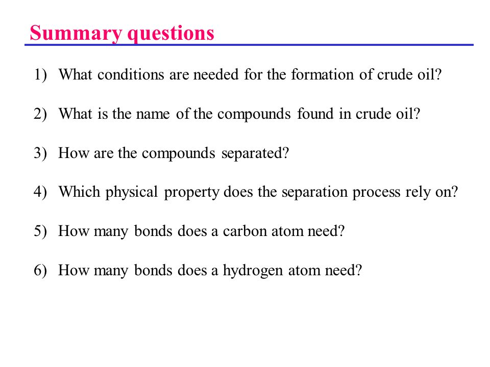 Summary questions What conditions are needed for the formation of crude oil What is the name of the compounds found in crude oil