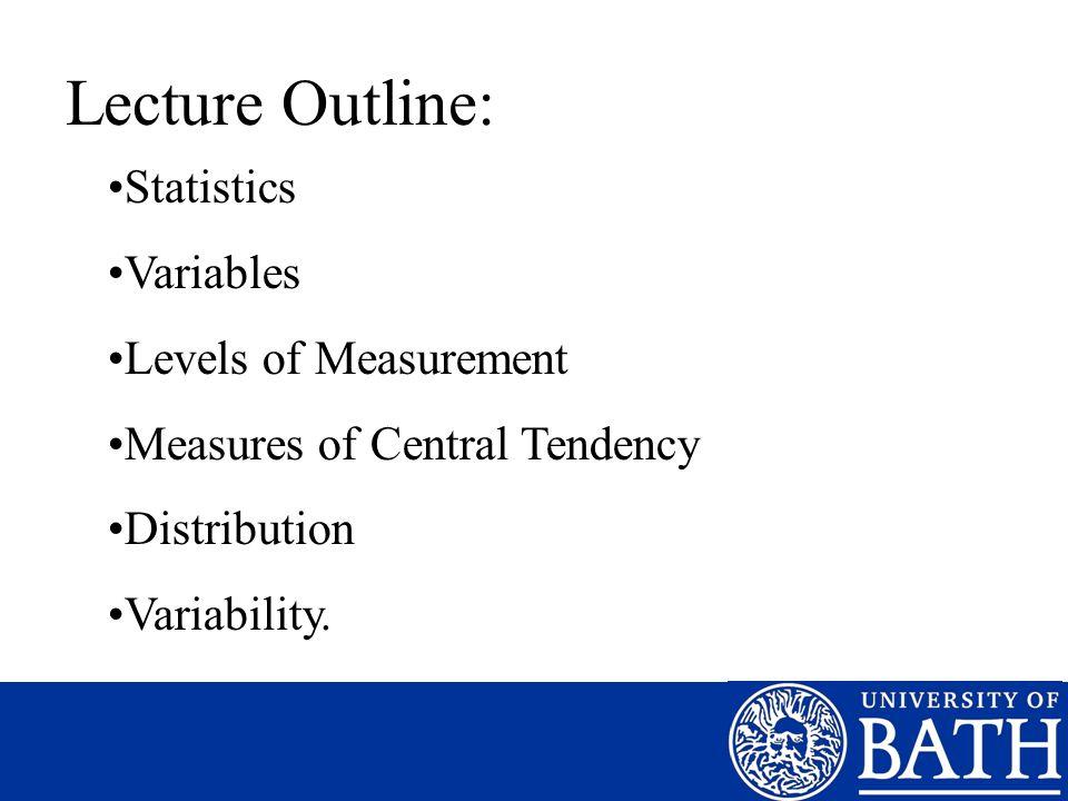 Lecture Outline: Statistics Variables Levels of Measurement