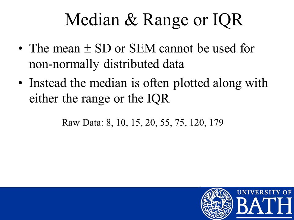 Median & Range or IQR The mean  SD or SEM cannot be used for non-normally distributed data.
