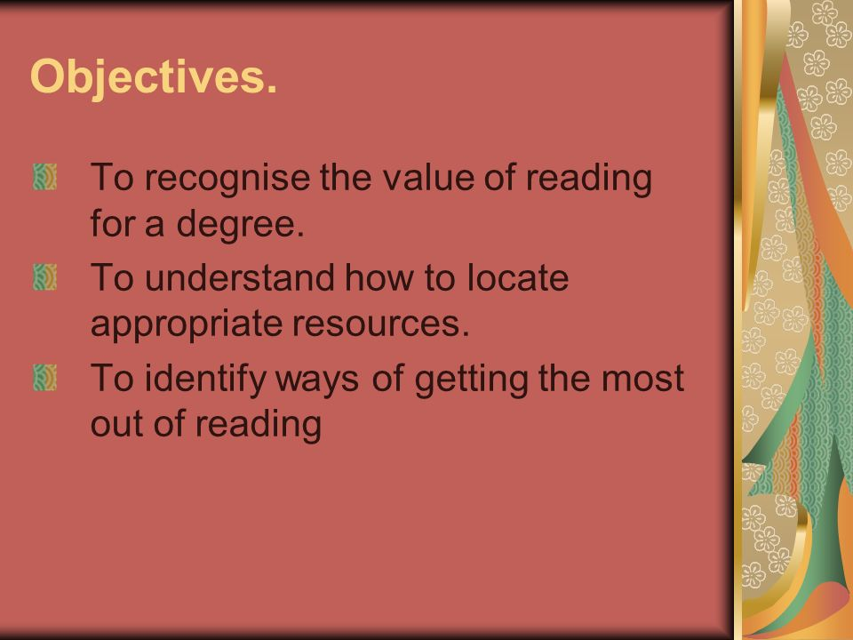 Objectives. To recognise the value of reading for a degree.