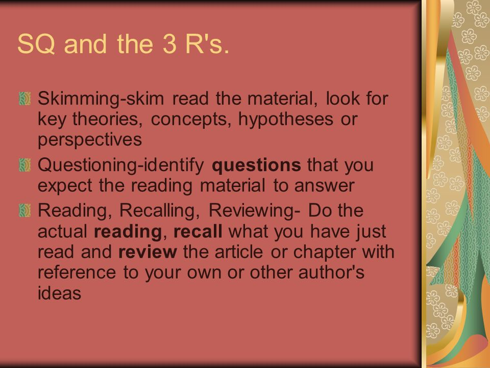 SQ and the 3 R s. Skimming-skim read the material, look for key theories, concepts, hypotheses or perspectives.